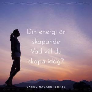 Din energi är skapande Vad vill du skapa idag?