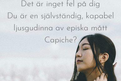 Det är inget fel på dig Du är en självständig, kapabel ljusgudinna av episka mått Capiche?